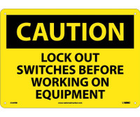 Caution Lock Out Switches Before Working On Equipment 10X14 Rigid Plastic