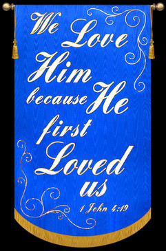 We Love Him because He first Loved us - 1 John 4:19