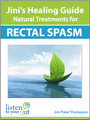Jini's Healing Guide: Natural Treatments for Rectal Spasm (eBook) - by Jini Patel Thompson