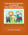 Childhood Chronic Illness & The Family Dynamic (eBook) - By Jini Patel Thompson