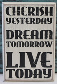 Cherish Yesterday - Dream Tomorrow - Live Today