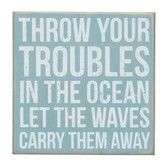 Throw your troubles in the ocean, let the waves carry them away.