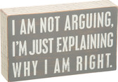 I Am Not Arguing, I'm Just Explaining Why I Am Right