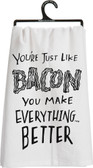 You're Just Like Bacon - You make everything better