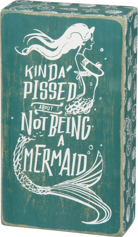 Kinda Pissed About Not Being A Mermaid Wood Box Sign