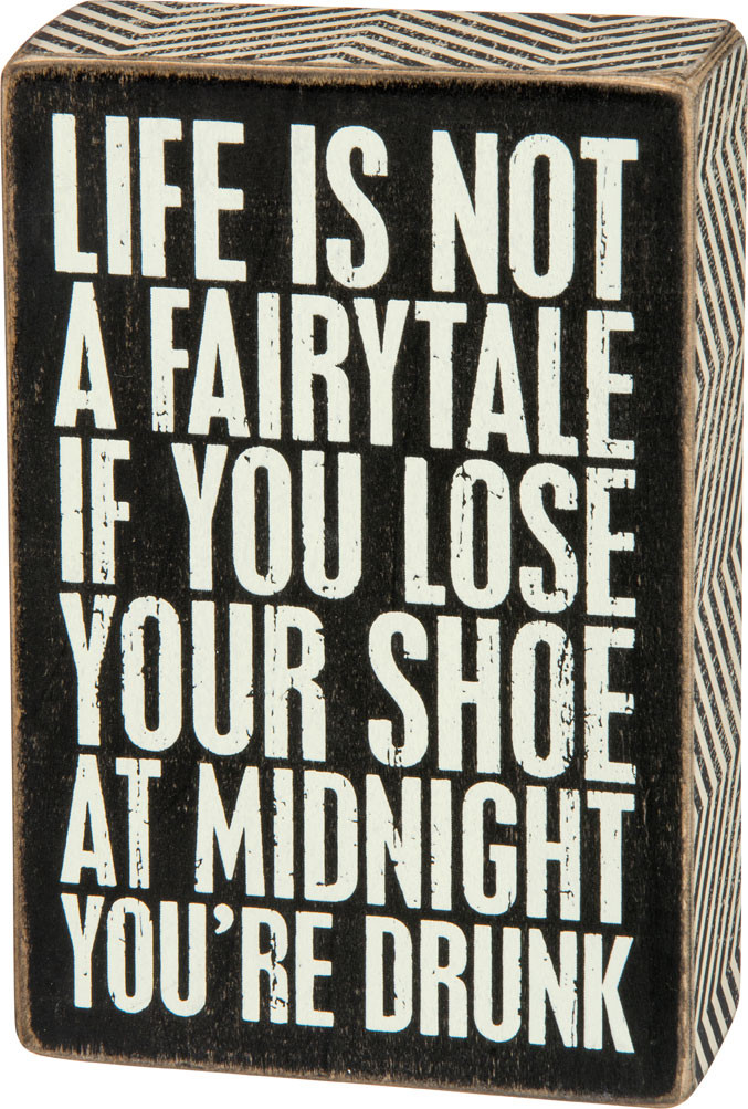 life is not a fairytale youre drunk humorous wood