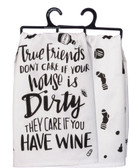 True friends don't care if your house is dirty, they care if you have wine!
