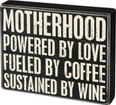 Motherhood - Powered by love, Fueled by coffee, Sustained by wine