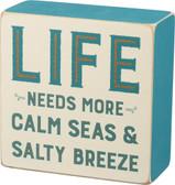 Life Needs More Calm Seas & Salty Breeze