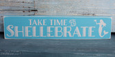 Take Time to Shellebrate  - Mermaid Sign