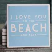 I Love you to the Beach and Back - Blue Coaster