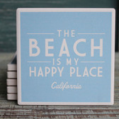 The Beach is My Happy Place California Coaster