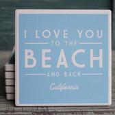 I Love You to the Beach and Back California Blue Coaster