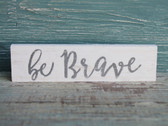 Be Brave small wood sign