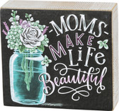 Moms Make Life Beautiful