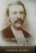 John Simpson Chisum, The Cattle King of the Pecos Revisited by Clifford R. Caldwell (Signed copy)