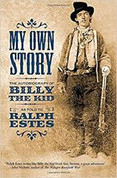 My Own Story: The Autobiography of Billy the Kid by Ralph Estes
