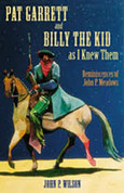 Pat Garrett and Billy the Kid as I knew Them - edited by John P. Wilson