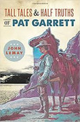 Tall Tales & Half Truths of Pat Garrett by John LeMay