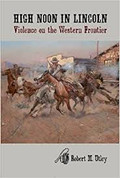 High  Noon In Lincoln - Violence on the Western Frontier - by Robert M. Utley