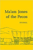 Ma'am Jones of the Pecos by Eve Ball