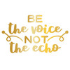 Be the Voice Not the Echo Design