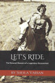 Let's Ride – The Personal Memoirs of a Legendary Horsewoman By Sheila Varian.