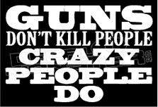 Guns Don't Kill People Crazy People Do Decal Sticker