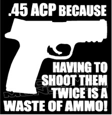 .45 ACP Shoot Twice Waste of Ammo decal sticker