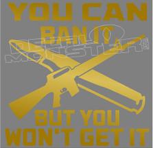 You Can Ban It But You Wont Get It Guns Decal Sticker