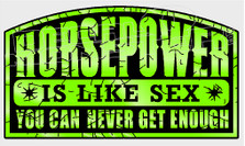 Horsepower Is Like Sex You Can Never Get Enough Decal Sticker