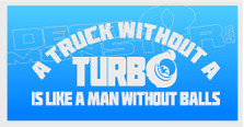 A Truck Without Turbo Is Like A Man Without Balls Decal Sticker