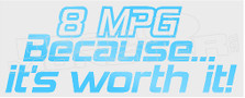 8 Miles Per Gallon Because It's Worth It Decal Sticker