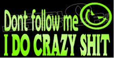 Don't Follow Me I Do Crazy Shit Decal Sticker