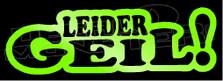 Leider Geil 2 German Unfortunately Nice Decal Sticker