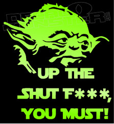 Up The Shut Fuck You Must Yoda Clean Decal Sticker