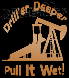 Drill'er Deeper Pull It Wet Rude Naughty Decal Sticker