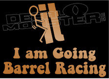 Fuck It I Am Going Barrel Racing Decal Sticker