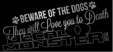 Beware of Dogs they Will Love you to Death Decal Sticker