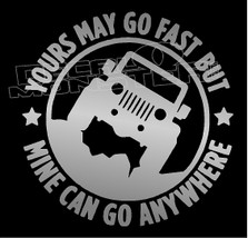Yours may go fast But mine can go anywhere Jeep Decal Sticker