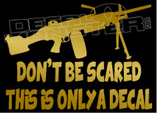 Don't Be Scared This is Only a Gun Decal Sticker