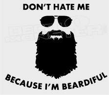 Don't Hate me I'm Beardiful Decal Sticker