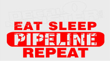 Eat Sleep Pipeline Repeat Decal Sticker