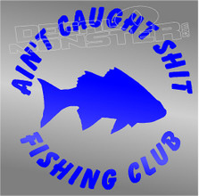 Aint Caught Shit Fishing Club Decal Sticker DM