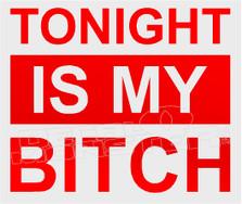 Tonight is my Bitch Funny Decal Sticker DM