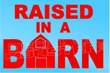 Farm Life Raised in a Barn Decal Sticker DM