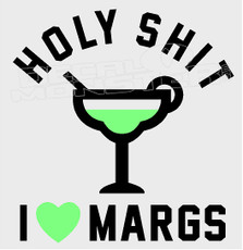 Holy Shit I Heart Love Margs Alcohol Decal Sticker DM