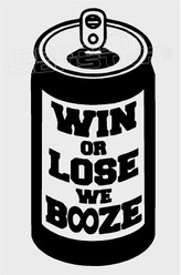 Win or Lose we Booze Alcohol Decal Sticker