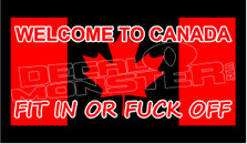 Welcome to Canada Fit in or Fuck Off Decal Sticker