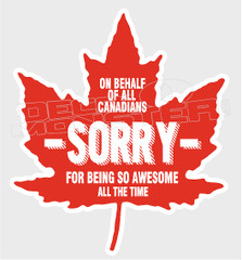 Canadian Apologies Sorry for being so Awesome Decal Sticker